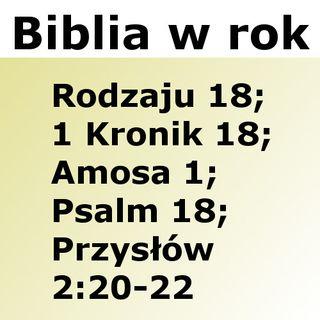 018 - Rodzaju 18, 1 Kronik 18, Amosa 1, Psalm 18, Przysłów 20-22