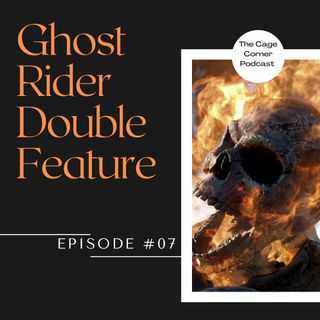 Ghost Rider Double Feature | The Cage Corner Podcast #7