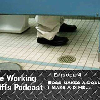 Episode 4: Boss Makes A Dollar. I Make A Dime...