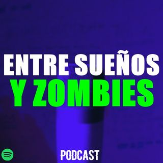 Entre Sueños y Zombies