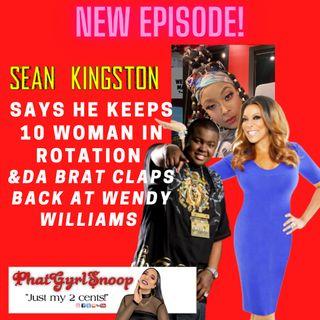 Sean Kingston Says He's Got 10 Woman In Rotation With No Condoms & Wendy Williams VS Da Brat!