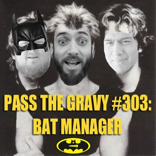 Pass The Gravy #303: Bat Manager