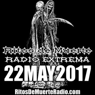 Ritos De Muerte Radio Show 22MAY2017