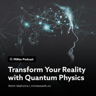 Transform Your Reality With Quantum Physics