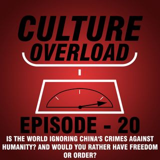EP 20 - IS THE WORLD IGNORING CHINA'S CRIMES AGAINST HUMANITY? AND WOULD YOU RATHER HAVE FREEDOM OR ORDER?