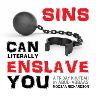 Khutbah: Sins Can Literally Enslave You!