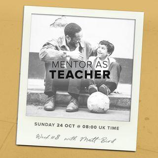 Models of Mentoring 8 : Mentor as Teacher