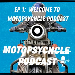 Welcome to Motopsychcle Podcast I Episode 1