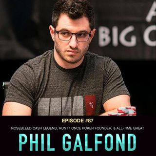 #87: Phil Galfond: Nosebleed Cash Legend, Run It Once Poker Founder, & All-Time Great