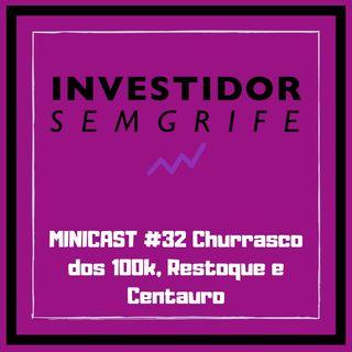 MINICAST #32 Churrasco dos 100K, Restoque e Centauro