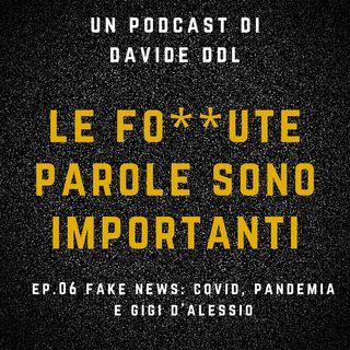 Ep.06 Fake News: Covid, Pandemia e Gigi D'Alessio