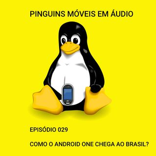 029 - Como o Android One chega ao Brasil?