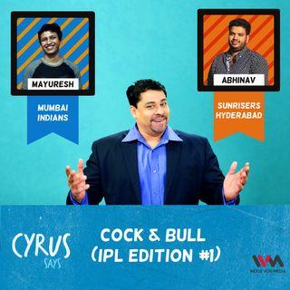 Ep. 257: Cock & Bull (IPL Edition #1)