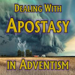 49 - Dealing With Apostasy in Adventism