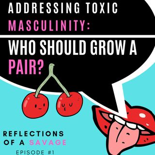 Addressing Toxic Masculinity: Who Should Grow a Pair?