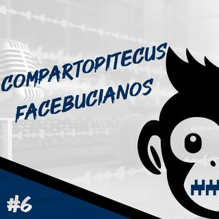 Episodio 6 - Compartopitecus Facebucianos