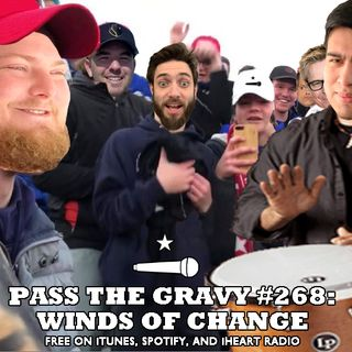 Pass The Gravy #268: Winds of Change