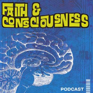 Episode 5 - Faith & Consciousness