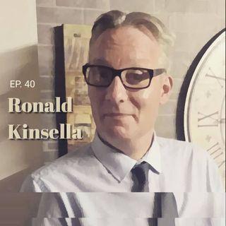 Ep 40 Ronald Kinsella