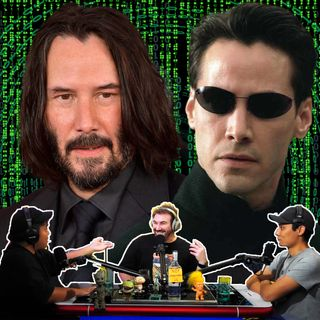 #138 Keanu Reeves is Back in Matrix 4