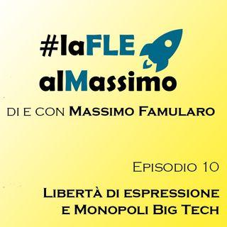 FLE al Massimo Episodio 10 -  Libertà di espressione e Monopolisti Digitali