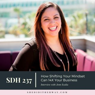 SDH237: How Shifting Your Mindset Can 14X Your Business with Jenn Scalia
