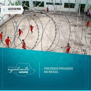 Pequeno Expediente #76: ideia de privatizar presídios ganha força no Brasil. E agora?