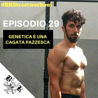 EP 29 La GENETICA (in palestra) è una CAGATA PAZZESCA!