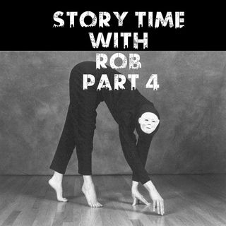 Story Time With Rob: Part 4