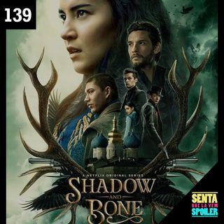 EP 139 - Sombra e Ossos