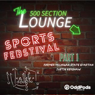 E69: JUSTIN KERSHAW KICKS OFF OUR SPORTS FEBSTIVAL! FORMER DEFENSIVE CAPTAIN OF THE MICHIGAN ST SPARTANS: WE TALK FOOTBALL & SO MUCH MORE!