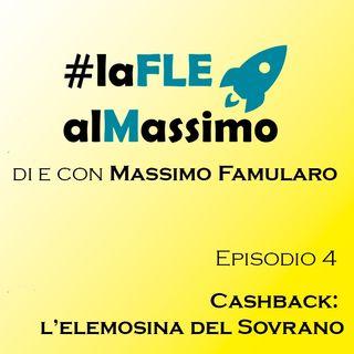 FLE al Massimo ep 4- Cashback: l'elemosina del Sovrano