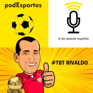 TBT podEsportes com Rivaldo