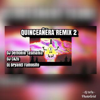 QUINCEAÑERA REMIX 2 Ft Dj Demonio Tasmania DJ CAZU,DJ Bryan Lefamosito. 2020