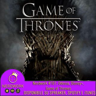 Nerdwork #101 - Game of Thrones 8, Odessa, Disney+