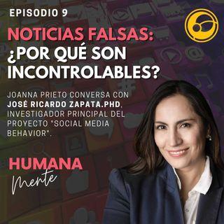 Noticias Falsas: ¿Por qué son incontrolables? | Episodio 9 Joanna Prieto y José Ricardo Zapata
