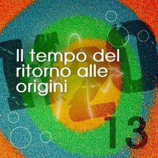 13. Il tempo del ritorno alle origini
