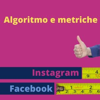 Facebook e Instagram - L'algoritmo