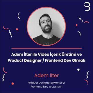Teknik: Adem İlter ile Video İçerik Üretimi ve Product Designer / Frontend Dev Olmak
