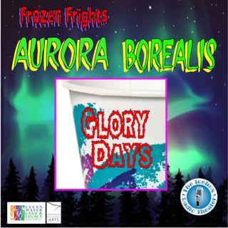 "Frozen Frights: Aurora Borealis, ""Glory Days"""