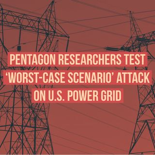 Pentagon Researchers Test 'Worst-Case Scenario' Attack on U.S. Power Grid