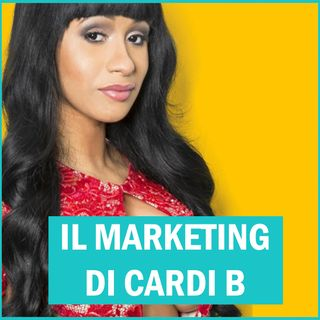 #92 - Il Marketing di Cardi B