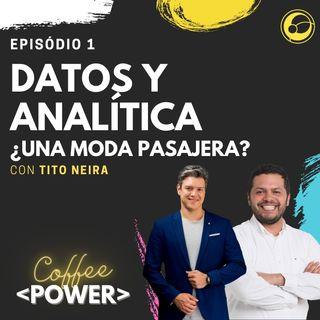 Son los Datos y la Analítica, ¿Una Moda Pasajera? con Tito Neira