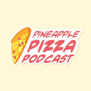 Introducing Pineapple Pizza Podcast