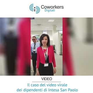 Il caso del video virale dei dipendenti di Intesa San Paolo commentato dai tuoi Coworkers Digitali