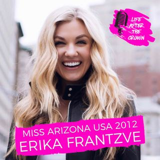 Miss Arizona USA 2012 Erika Frantzve - How She Started Her Weekly Podcast and Standing Up For Your Faith in an Increasingly Challenging Cult