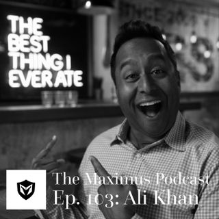 The Maximus Podcast Ep. 103 - Ali Khan