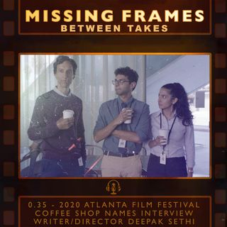 Between Takes 0.35 - 2020 Atlanta Film Festival: Coffee Shop Names Interview - Writer/Director Deepak Sethi