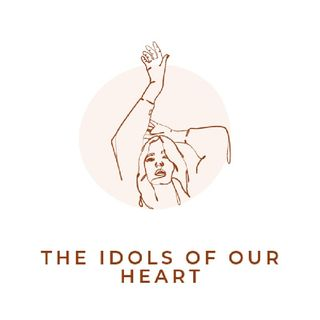 Ep 3 - The Idols Of Our Heart