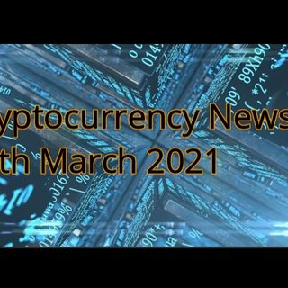 Cryptocurrency News 19th March 2021